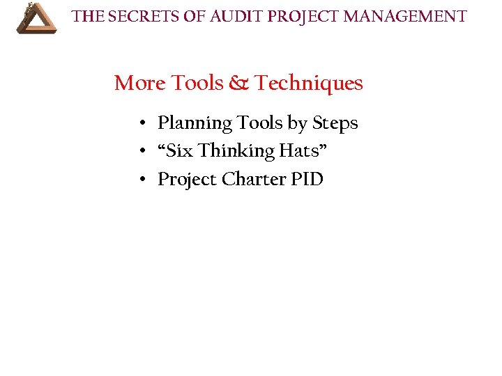 THE SECRETS OF AUDIT PROJECT MANAGEMENT COURSE OUTLINE (Cont'd): More Tools & Techniques •