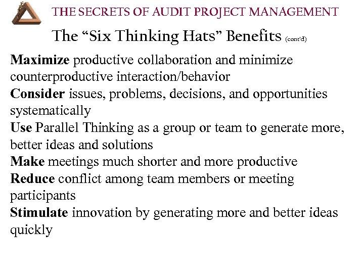 "THE SECRETS OF AUDIT PROJECT MANAGEMENT The ""Six Thinking Hats"" Benefits (cont'd) Maximize productive"