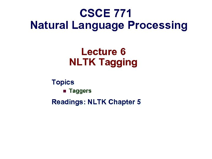 CSCE 771 Natural Language Processing Lecture 6 NLTK Tagging Topics n Taggers Readings: NLTK