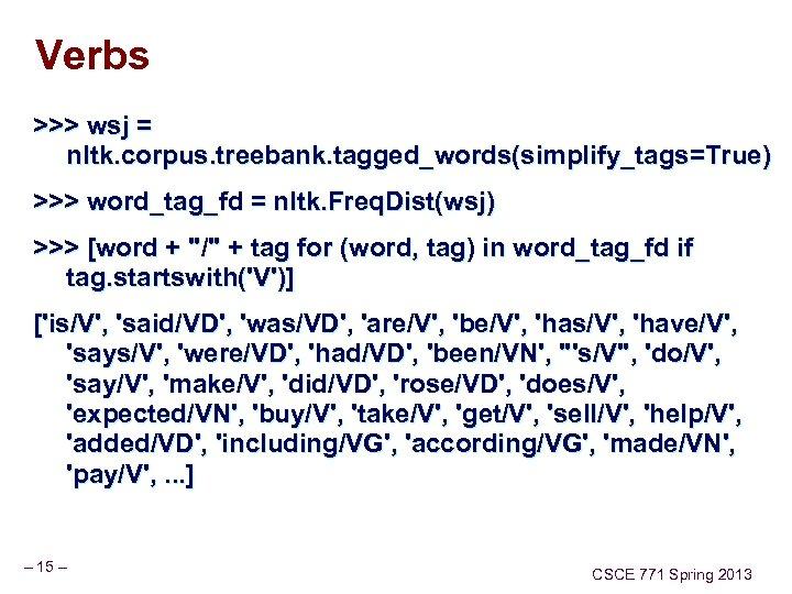 Verbs >>> wsj = nltk. corpus. treebank. tagged_words(simplify_tags=True) >>> word_tag_fd = nltk. Freq. Dist(wsj)