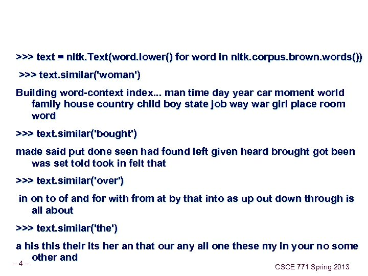 >>> text = nltk. Text(word. lower() for word in nltk. corpus. brown. words()) >>>