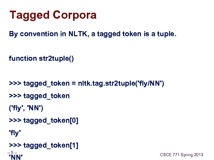 Tagged Corpora By convention in NLTK, a tagged token is a tuple. function str