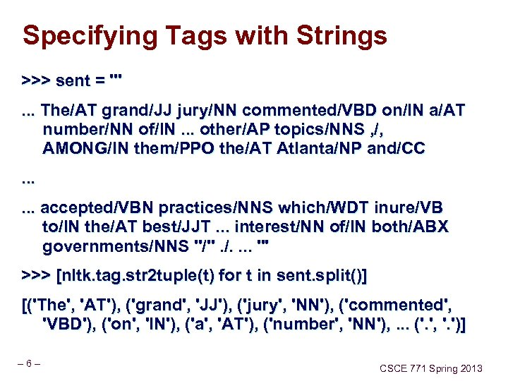 Specifying Tags with Strings >>> sent = '''. . . The/AT grand/JJ jury/NN commented/VBD