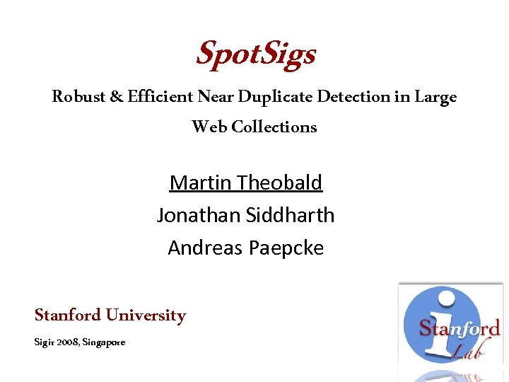 Spot. Sigs Robust & Efficient Near Duplicate Detection in Large Web Collections Martin Theobald