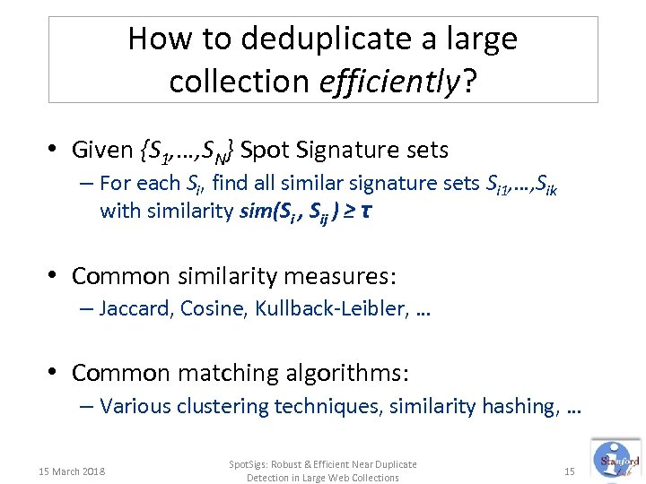 How to deduplicate a large collection efficiently? • Given {S 1, …, SN} Spot