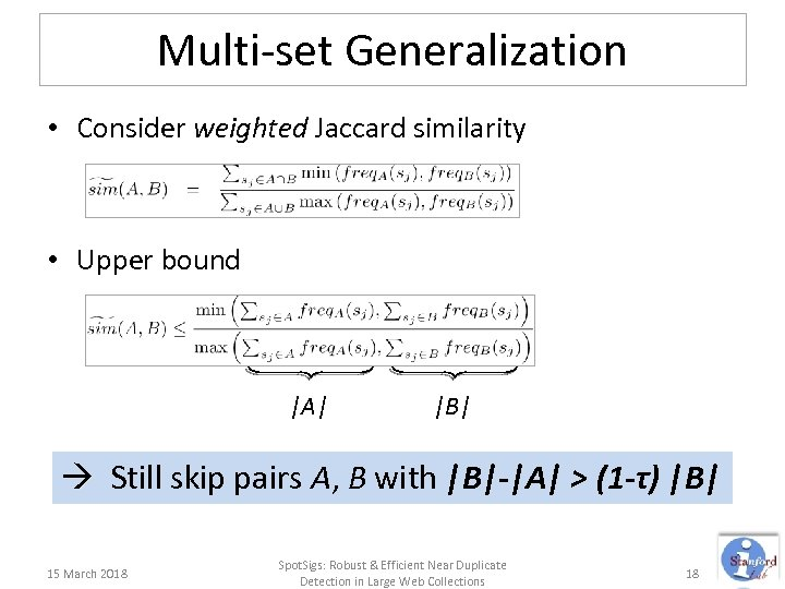 Multi-set Generalization • Consider weighted Jaccard similarity • Upper bound |A| |B| Still skip