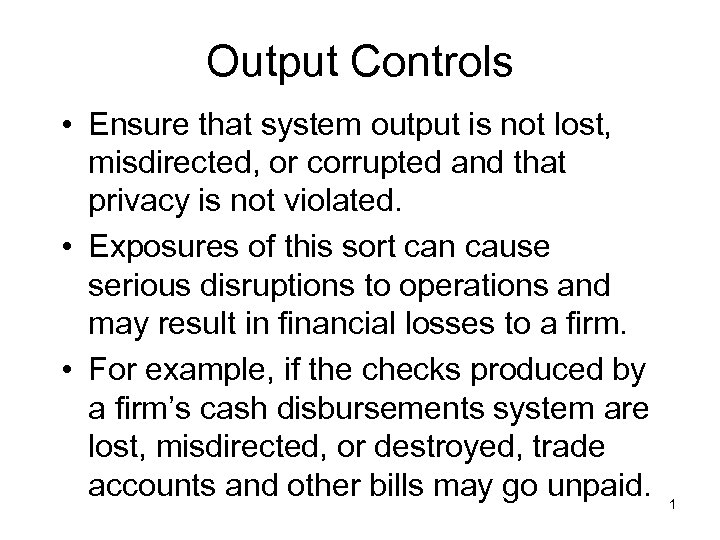 Output Controls • Ensure that system output is not lost, misdirected, or corrupted and