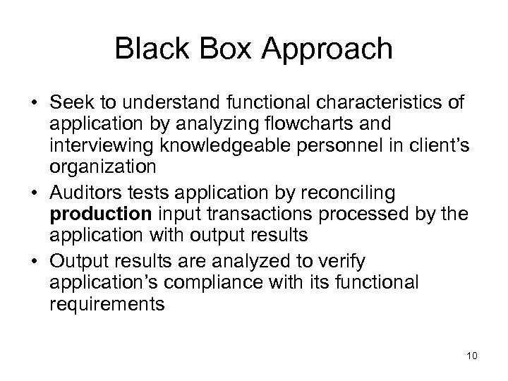 Black Box Approach • Seek to understand functional characteristics of application by analyzing flowcharts