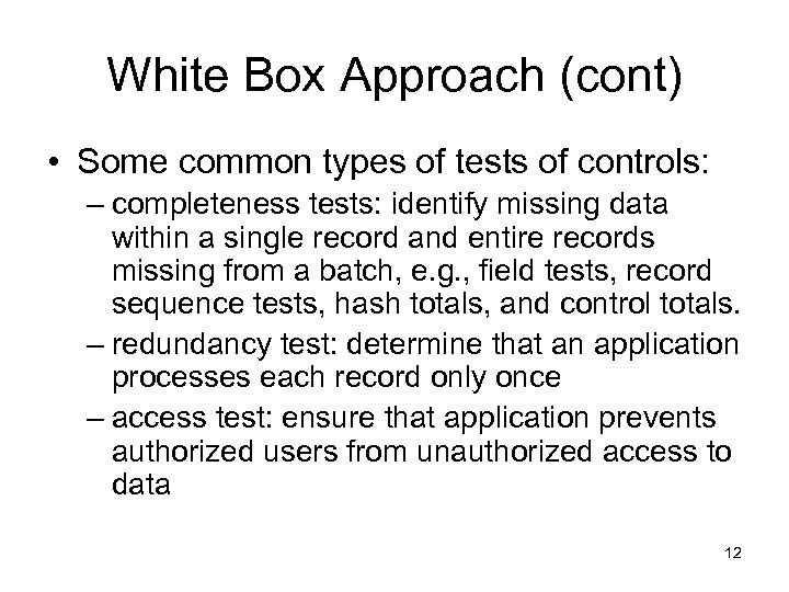 White Box Approach (cont) • Some common types of tests of controls: – completeness