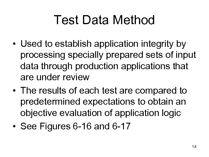 Test Data Method • Used to establish application integrity by processing specially prepared sets