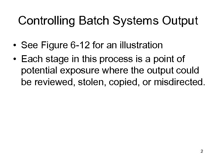 Controlling Batch Systems Output • See Figure 6 -12 for an illustration • Each