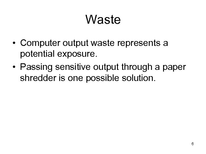 Waste • Computer output waste represents a potential exposure. • Passing sensitive output through