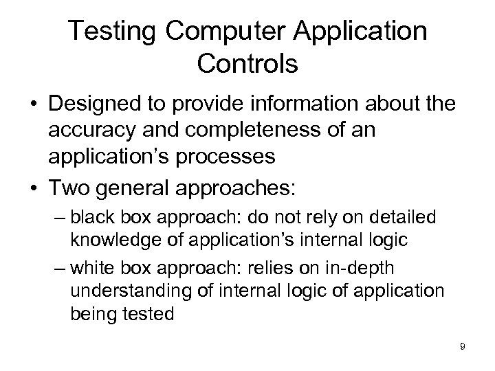 Testing Computer Application Controls • Designed to provide information about the accuracy and completeness