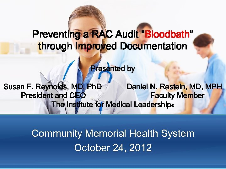 "Preventing a RAC Audit ""Bloodbath"" through Improved Documentation Presented by Susan F. Reynolds, MD,"