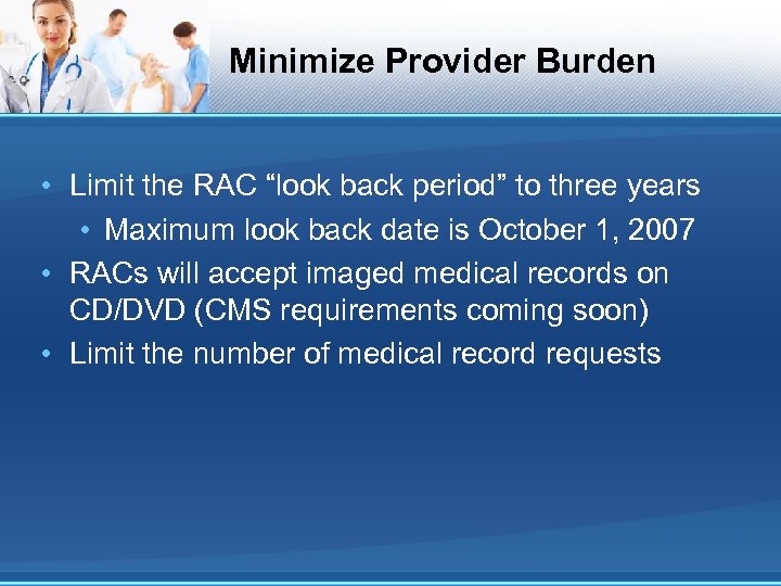 "Minimize Provider Burden • Limit the RAC ""look back period"" to three years •"
