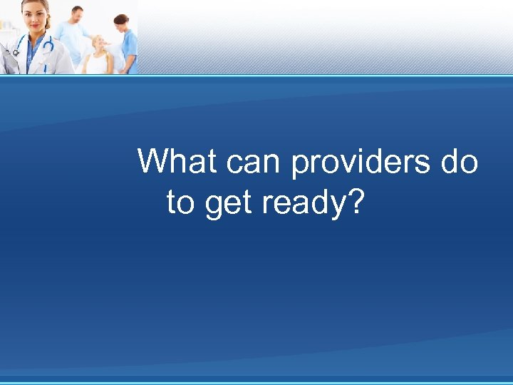 What can providers do to get ready?