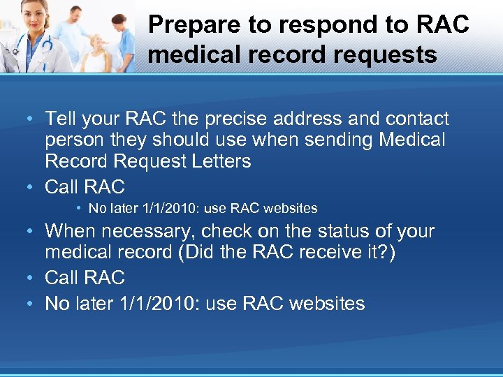 Prepare to respond to RAC medical record requests • Tell your RAC the precise