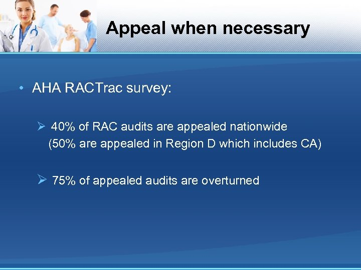 Appeal when necessary • AHA RACTrac survey: Ø 40% of RAC audits are appealed