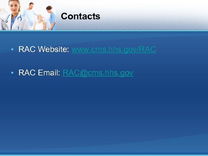 Contacts • RAC Website: www. cms. hhs. gov/RAC • RAC Email: RAC@cms. hhs. gov