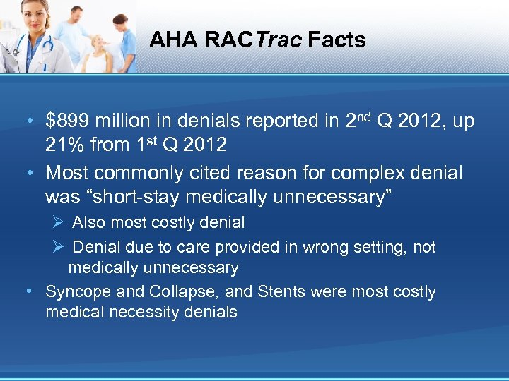 AHA RACTrac Facts • $899 million in denials reported in 2 nd Q 2012,