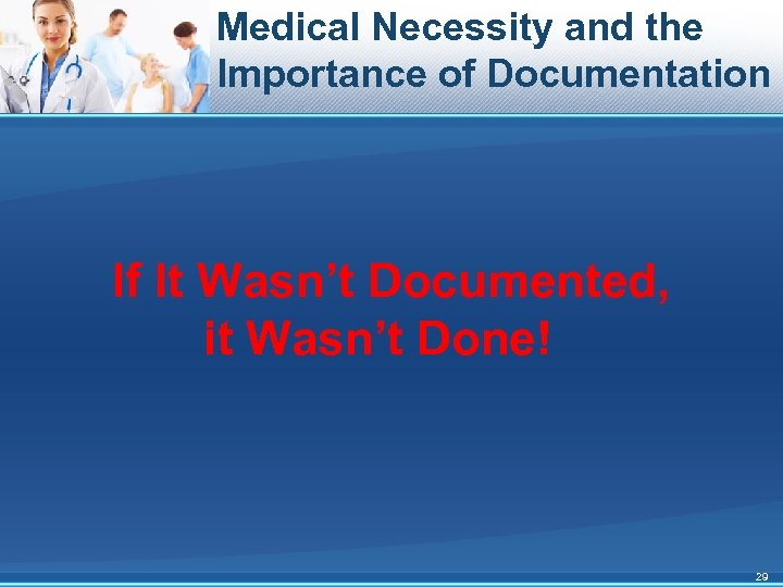 Medical Necessity and the Importance of Documentation If It Wasn't Documented, it Wasn't Done!