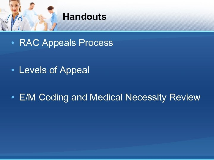 Handouts • RAC Appeals Process • Levels of Appeal • E/M Coding and Medical