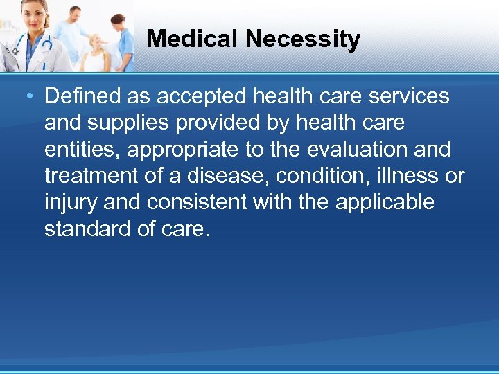 Medical Necessity • Defined as accepted health care services and supplies provided by health