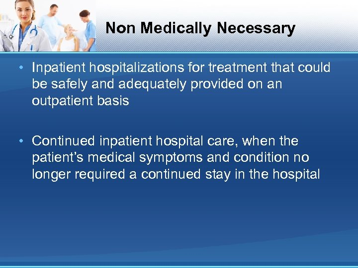 Non Medically Necessary • Inpatient hospitalizations for treatment that could be safely and adequately