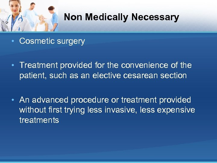 Non Medically Necessary • Cosmetic surgery • Treatment provided for the convenience of the