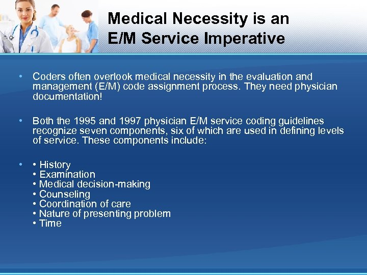 Medical Necessity is an E/M Service Imperative • Coders often overlook medical necessity in