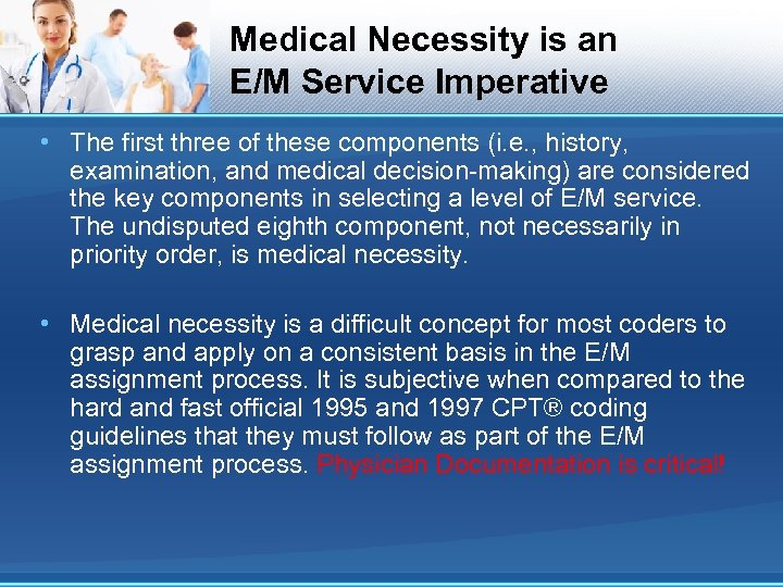 Medical Necessity is an E/M Service Imperative • The first three of these components