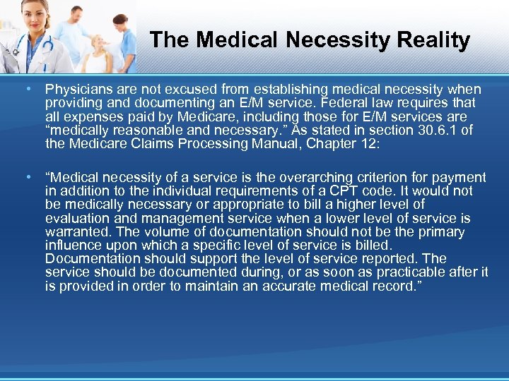 The Medical Necessity Reality • Physicians are not excused from establishing medical necessity when