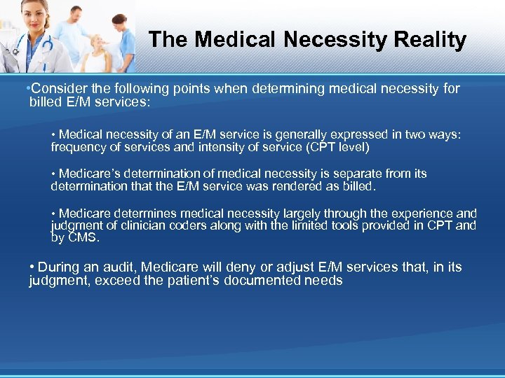 The Medical Necessity Reality • Consider the following points when determining medical necessity for
