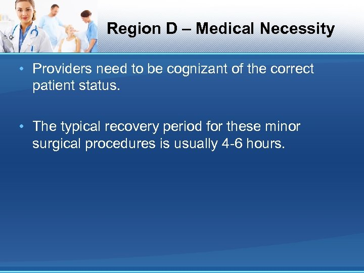 Region D – Medical Necessity • Providers need to be cognizant of the correct