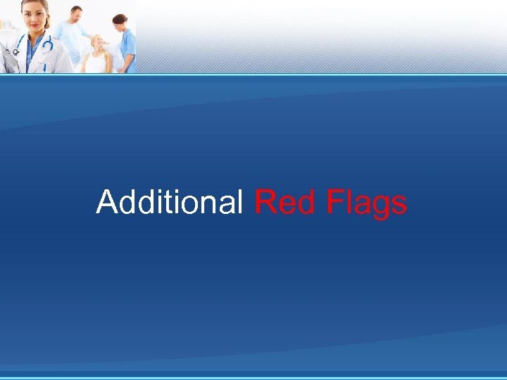 Additional Red Flags
