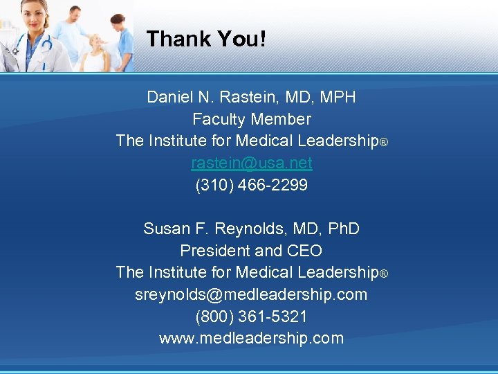 Thank You! Daniel N. Rastein, MD, MPH Faculty Member The Institute for Medical Leadership®