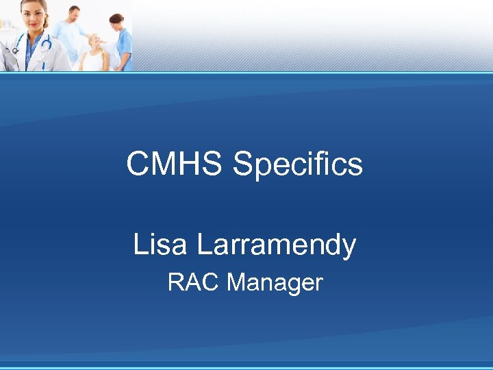 CMHS Specifics Lisa Larramendy RAC Manager