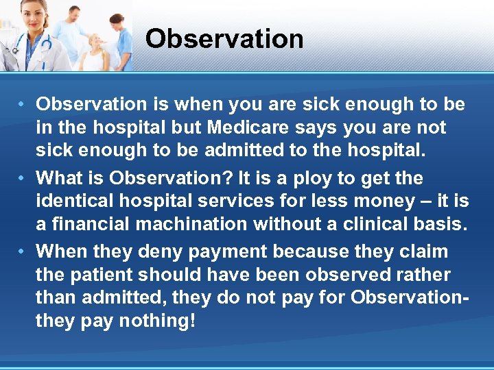 Observation • Observation is when you are sick enough to be in the hospital