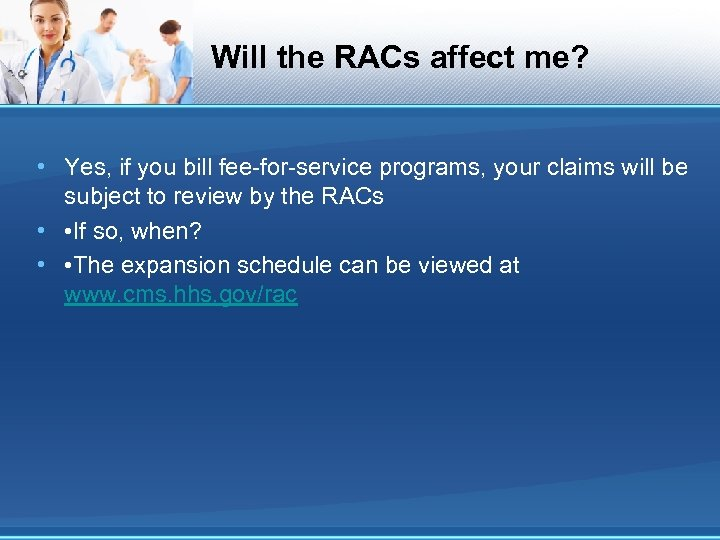 Will the RACs affect me? • Yes, if you bill fee-for-service programs, your claims