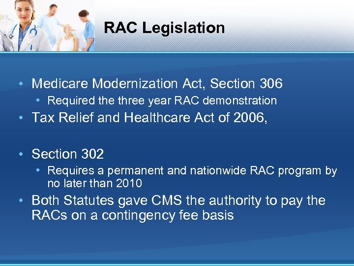 RAC Legislation • Medicare Modernization Act, Section 306 • Required the three year RAC