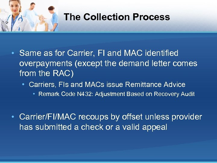 The Collection Process • Same as for Carrier, FI and MAC identified overpayments (except