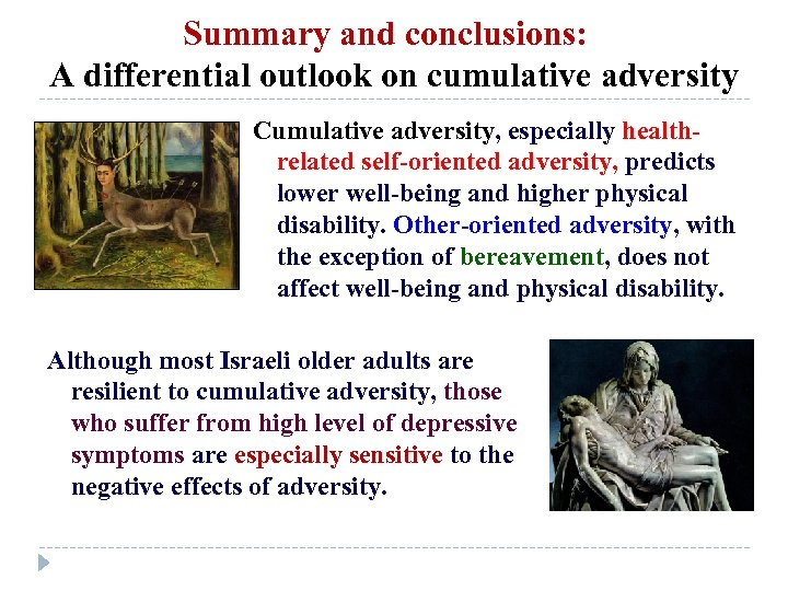 Summary and conclusions: A differential outlook on cumulative adversity Cumulative adversity, especially healthrelated self-oriented