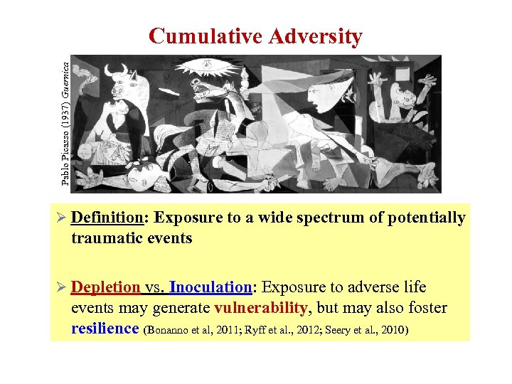 Pablo Picasso (1937) Guernica Cumulative Adversity Ø Definition: Exposure to a wide spectrum of