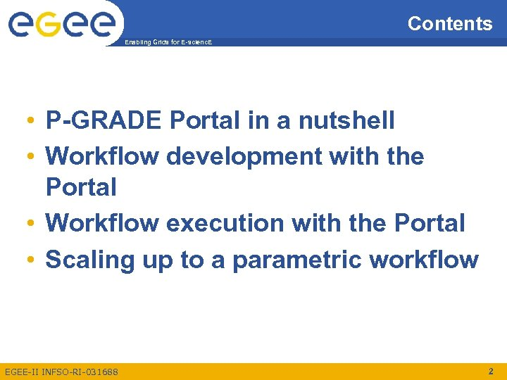 Contents Enabling Grids for E-scienc. E • P-GRADE Portal in a nutshell • Workflow