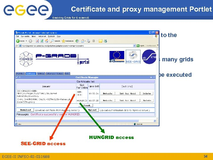 Certificate and proxy management Portlet Enabling Grids for E-scienc. E • User can upload