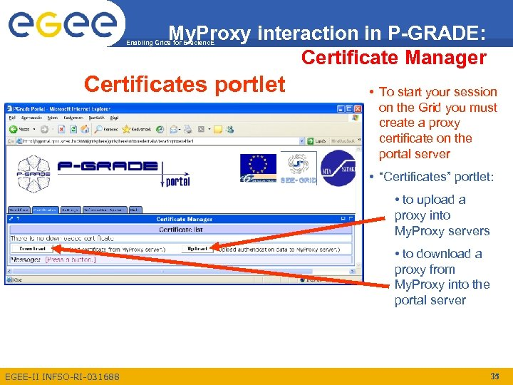 My. Proxy interaction in P-GRADE: Certificate Manager Enabling Grids for E-scienc. E Certificates portlet