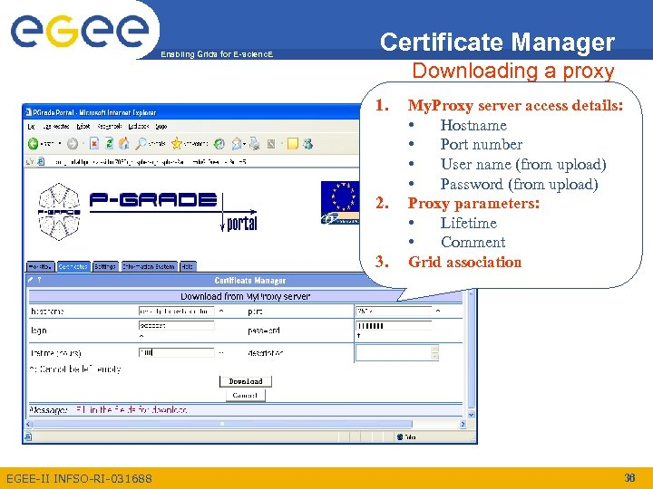 Enabling Grids for E-scienc. E Certificate Manager Downloading a proxy 1. 2. 3. EGEE-II
