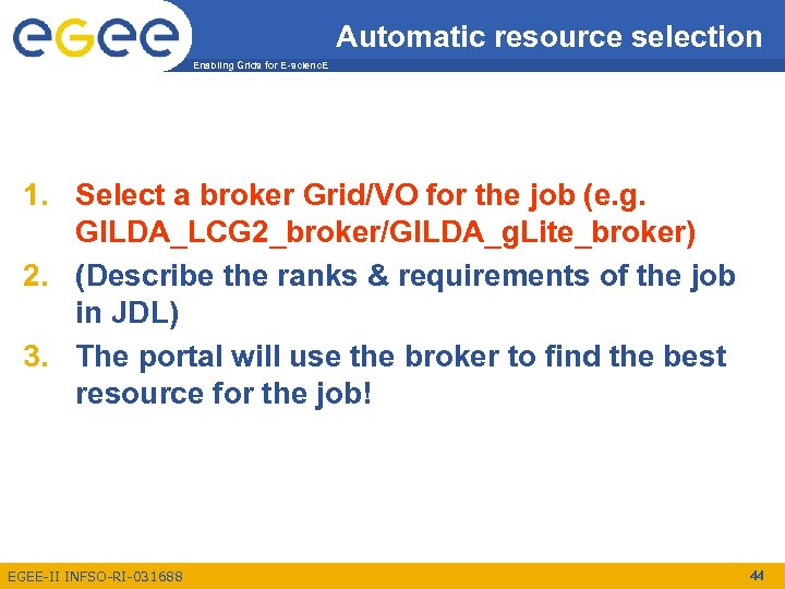 Automatic resource selection Enabling Grids for E-scienc. E 1. Select a broker Grid/VO for