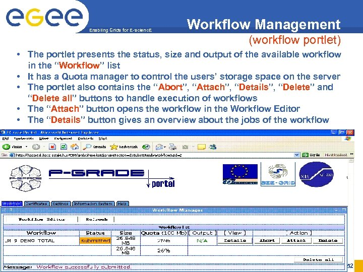 Enabling Grids for E-scienc. E Workflow Management (workflow portlet) • The portlet presents the