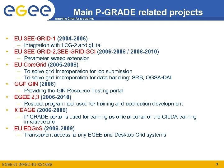 Main P-GRADE related projects Enabling Grids for E-scienc. E • • • EU SEE-GRID-1